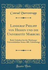 Landgraf Philipp von Hessen und die Universität Marburg