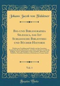 Bio-und Bibliographia Silesiaca, das Ist Schlesische Bibliothec und Bücher-Historie, Vol. 1