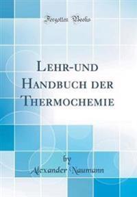 Lehr-und Handbuch der Thermochemie (Classic Reprint)