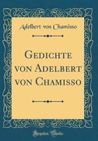 Gedichte von Adelbert von Chamisso (Classic Reprint)