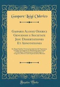 Gasparis Aloysii Oderici Genuensis e Societate Jesu Dissertationes Et Adnotationes