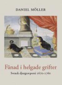 Fänad i helgade grifter : svensk djurgravpoesi 1670?1760