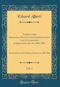 Lexikon der Schleswig-Holstein-Lauenburgischen und Eutinischen Schriftsteller von 1866-1882, Vol. 1