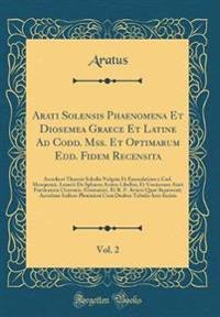 Arati Solensis Phaenomena Et Diosemea Graece Et Latine Ad Codd. Mss. Et Optimarum Edd. Fidem Recensita, Vol. 2
