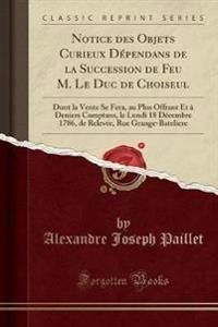 Notice des Objets Curieux Dépendans de la Succession de Feu M. Le Duc de Choiseul