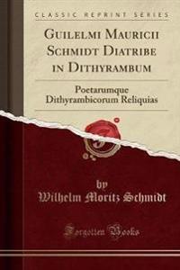 Guilelmi Mauricii Schmidt Diatribe in Dithyrambum