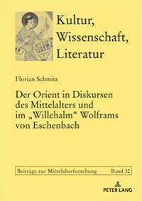 Der Orient in Diskursen Des Mittelalters Und Im «willehalm» Wolframs Von Eschenbach