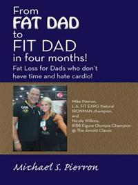 &quote;From Fat Dad to Fit Dad in Four Months!&quote;