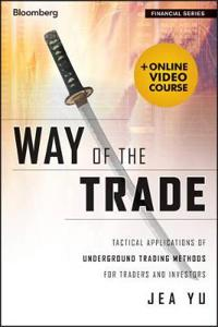 Way of the Trade with Access Code: Tactical Applications of Underground Trading Methods for Traders and Investors