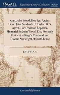 Kem. John Wood, Esq; &c. Against Lieut. John Newlands. J. Taylor, W.S. Agent. Lord Swinton Reporter. Memorial for John Wood, Esq; Formerly Resident at King's Cramond, and Thomas Sivewright of South-House
