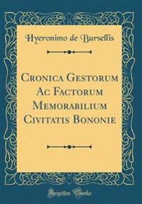 Cronica Gestorum Ac Factorum Memorabilium Civitatis Bononie (Classic Reprint)