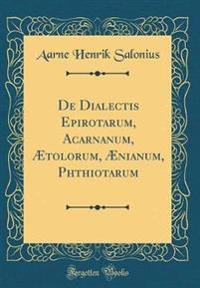 De Dialectis Epirotarum, Acarnanum, Ætolorum, Ænianum, Phthiotarum (Classic Reprint)