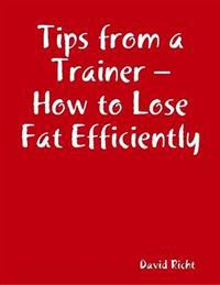 Tips from a Trainer - How to Lose Fat Efficiently