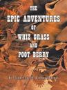Epic Adventures of Whiz Grass and Poot Berry