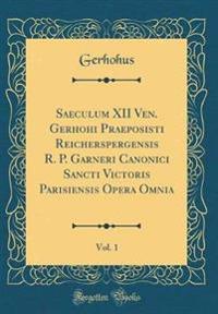 Saeculum XII Ven. Gerhohi Praeposisti Reicherspergensis R. P. Garneri Canonici Sancti Victoris Parisiensis Opera Omnia, Vol. 1 (Classic Reprint)