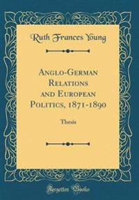 Anglo-German Relations and European Politics, 1871-1890
