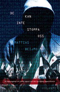 De kan inte stoppa oss : ett reportage om den nya digitala vapenindustrin