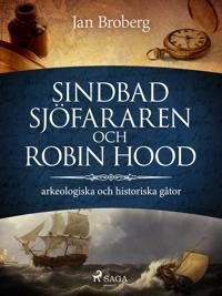 Sindbad Sjöfararen och Robin Hood: arkeologiska och historiska gåtor