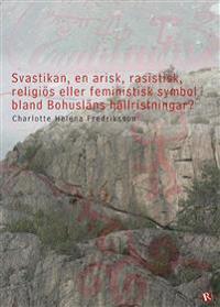 Svastikan, en arisk, rasistisk, religiös eller feministisk symbol bland Bohusläns hällristningar?