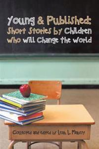 Young & Published:  Short Stories by Children Who Will Change the World