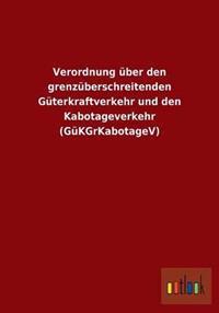 Verordnung Uber Den Grenzuberschreitenden Guterkraftverkehr Und Den Kabotageverkehr (Gukgrkabotagev)