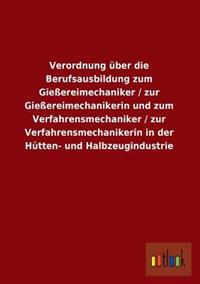Verordnung Uber Die Berufsausbildung Zum Giessereimechaniker / Zur Giessereimechanikerin Und Zum Verfahrensmechaniker / Zur Verfahrensmechanikerin in