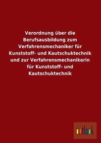 Verordnung Uber Die Berufsausbildung Zum Verfahrensmechaniker Fur Kunststoff- Und Kautschuktechnik Und Zur Verfahrensmechanikerin Fur Kunststoff- Und