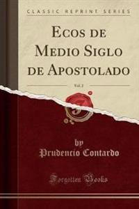 Ecos de Medio Siglo de Apostolado, Vol. 2 (Classic Reprint)