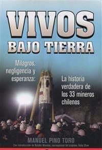 Vivos Bajo Tierra: Milagros, Negligencia y Esperanza: La Historia de Lo 33 Mineros Chilenos = Buried Alive