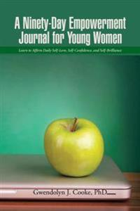 Ninety-Day Empowerment Journal for Young Women