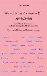 Die 3500 coolsten Vornamen für Mädchen - Das aktuelle Namenbuch mit den trendigsten Mädchennamen