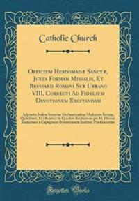 Officium Hebdomadæ Sanctæ, Juxta Formam Missalis, Et Breviarii Romani Sub Urbano VIII, Correcti Ad Fidelium Devotionem Excitandam