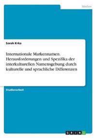 Internationale Markennamen. Herausforderungen und Spezifika der interkulturellen Namensgebung durch kulturelle und sprachliche Differenzen