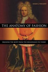 The Anatomy of Fashion: Dressing the Body from the Renaissance to Today