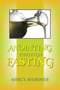 Anointing Through Fasting