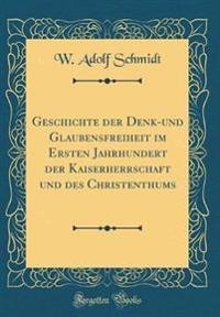 Geschichte der Denk-und Glaubensfreiheit im Ersten Jahrhundert der Kaiserherrschaft und des Christenthums (Classic Reprint)