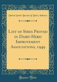 List of Sires Proved in Dairy-Herd Improvement Associations, 1949  (Classic Reprint)