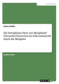 Ein bewegliches Heer von Metaphern? Nietzsches Dimension der Erkenntniskritik durch die Metapher