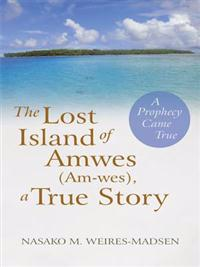Lost Island of Amwes (Am-Wes), a True Story