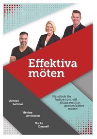 Effektiva möten : Handbok för ledare som vill skapa resultat genom bättre m - Antoni Lacinai, Heléne Arvidsson, Micke Darmell | Laserbodysculptingpittsburgh.com