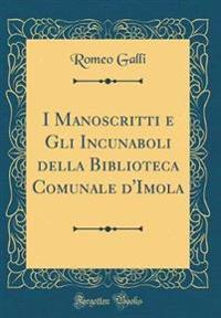 I Manoscritti e Gli Incunaboli della Biblioteca Comunale d'Imola (Classic Reprint)