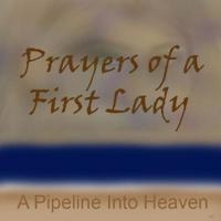 Prayers of a First Lady, a Pipeline Into Heaven