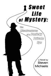 Sweet Life of Mystery: the Misadventures of a Panicky Private Eye