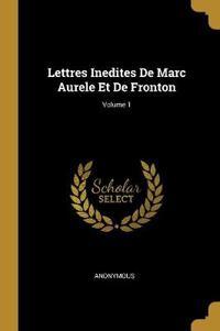 Lettres Inedites de Marc Aurele Et de Fronton; Volume 1
