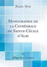 Monographie de la Cathédrale de Sainte-Cécile d'Albi (Classic Reprint)