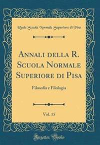 Annali della R. Scuola Normale Superiore di Pisa, Vol. 15