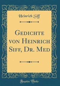 Gedichte von Heinrich Siff, Dr. Med (Classic Reprint)