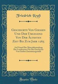 Geschichte Von Gießen Und Der Umgegend Von Der Ältesten Zeit Bis Zum Jahr 1265