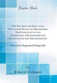 Der Recursus Ab Abusu nach Deutschem Recht mit Besonderer Berücksichtigung des Bayerischen, Preussischen und Reichsländischen Kirchenrechts