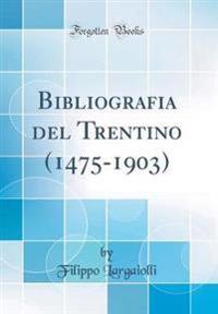 Bibliografia del Trentino (1475-1903) (Classic Reprint)
